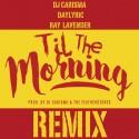 Music: Til The Morning (Remix) by @DAYLYRIC @DAREALRAYL
